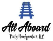 ALL ABOARD PARTY HEADQUARTERS, LLC.
