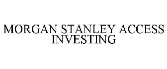 MORGAN STANLEY ACCESS INVESTING Trademark of Morgan Stanley