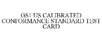 GS1 US CALIBRATED CONFORMANCE STANDARD TEST CARD Trademark