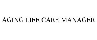 AGING LIFE CARE MANAGER