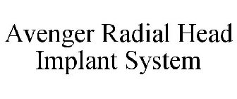 AVENGER RADIAL HEAD IMPLANT SYSTEM