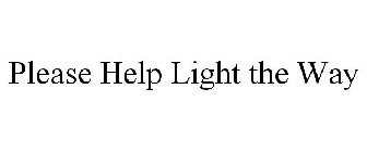 PLEASE HELP LIGHT THE WAY