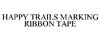 HAPPY TRAILS MARKING RIBBON TAPE