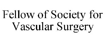 FELLOW OF SOCIETY FOR VASCULAR SURGERY