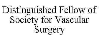 DISTINGUISHED FELLOW OF SOCIETY FOR VASCULAR SURGERY