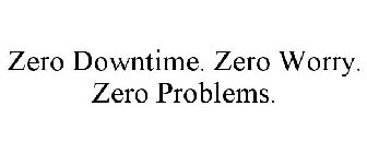 ZERO DOWNTIME. ZERO WORRY. ZERO PROBLEMS.