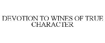 DEVOTION TO WINES OF TRUE CHARACTER
