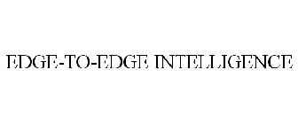 EDGE-TO-EDGE INTELLIGENCE