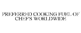 PREFERRED COOKING FUEL OF CHEF'S WORLDWIDE