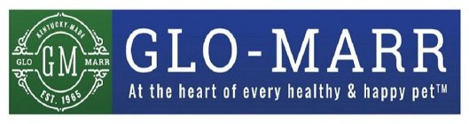 KENTUCKY-MADE GM GLO MARR EST. 1965 GLO-MARR AT THE HEART OF EVERY HEALTHY & HAPPY PET