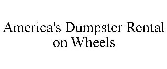 AMERICA'S DUMPSTER RENTAL ON WHEELS