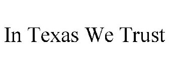 IN TEXAS WE TRUST