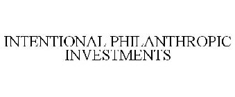 INTENTIONAL PHILANTHROPIC INVESTMENTS