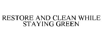 RESTORE AND CLEAN WHILE STAYING GREEN