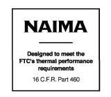 NAIMA DESIGNED TO MEET THE FTC'S THERMAL PERFORMANCE REQUREMENTS 16 C.F.R. PART 460