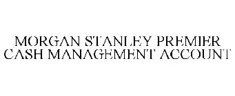 MORGAN STANLEY PREMIER CASH MANAGEMENT ACCOUNT Trademark Application