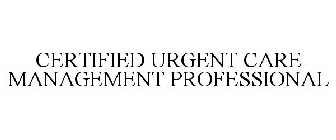 CERTIFIED URGENT CARE MANAGEMENT PROFESSIONAL