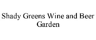 SHADY GREENS WINE AND BEER GARDEN