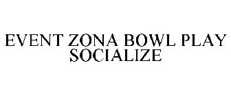 EVENT ZONA BOWL PLAY SOCIALIZE