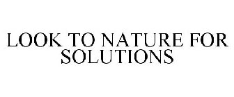 LOOK TO NATURE FOR SOLUTIONS