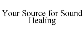 YOUR SOURCE FOR SOUND HEALING