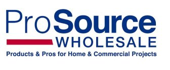 PROSOURCE WHOLESALE PRODUCTS & PROS FOR HOME & COMMERCIAL PROJECTS
