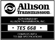 ALLISON TRANSMISSION AUTHORIZED BY ALLISON TRANSMISSION, INC. TES 668 COMPLIES WITH TES 668 SPECIFICATIONS