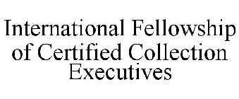 INTERNATIONAL FELLOWSHIP OF CERTIFIED COLLECTION EXECUTIVES