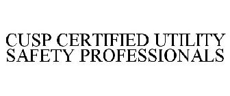 CUSP CERTIFIED UTILITY SAFETY PROFESSIONALS