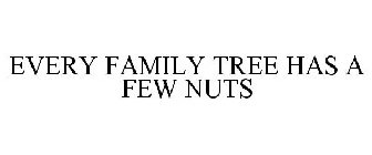 EVERY FAMILY TREE HAS A FEW NUTS