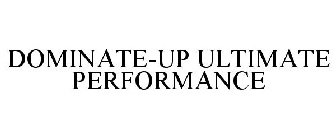 DOMINATE-UP ULTIMATE PERFORMANCE