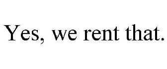 YES, WE RENT THAT.