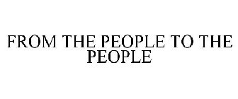 FROM THE PEOPLE TO THE PEOPLE