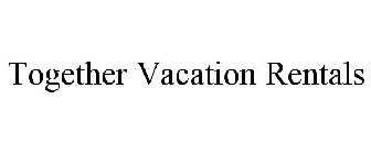 TOGETHER VACATION RENTALS