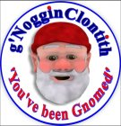 G'NOGGINCLONTITH 'YOU'VE BEEN GNOMED'