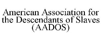 AMERICAN ASSOCIATION FOR THE DESCENDANTS OF SLAVES (AADOS)