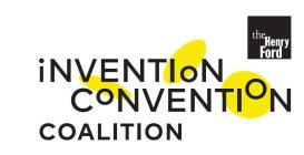 THE HENRY FORD INVENTION CONVENTION COALITION