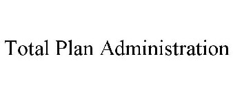 TOTAL PLAN ADMINISTRATION