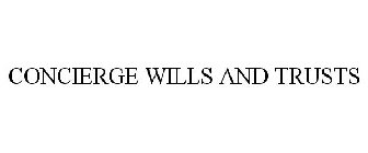 CONCIERGE WILLS AND TRUSTS