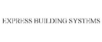 EXPRESS BUILDING SYSTEMS