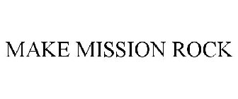 MAKE MISSION ROCK