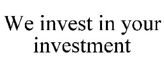We invest in your investment