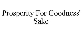 Prosperity For Goodness' Sake