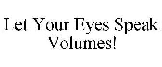Let Your Eyes Speak Volumes!
