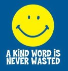 A KIND WORD IS NEVER WASTED