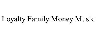 Loyalty Family Money Music