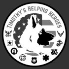 a German Shepard on top of the American flag underneath all military and first responder insignia on top it says Timothy's Helping Heroes