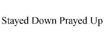 Stayed Down Prayed Up