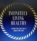 """Infinitely Living Healthy """"Living the life that's right for you!"""""""