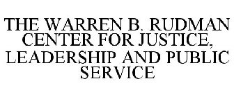 THE WARREN B. RUDMAN CENTER FOR JUSTICE, LEADERSHIP AND PUBLIC SERVICE